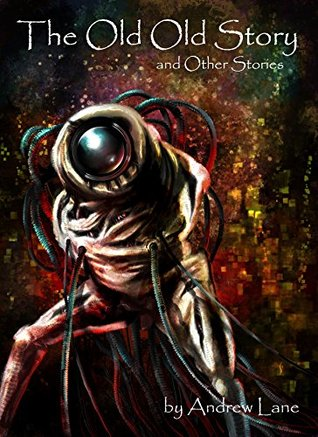 The Old, Old Story, and Other Stories: A Collection of Science Fiction, Horror, Fantasy and Historical Crime Stories