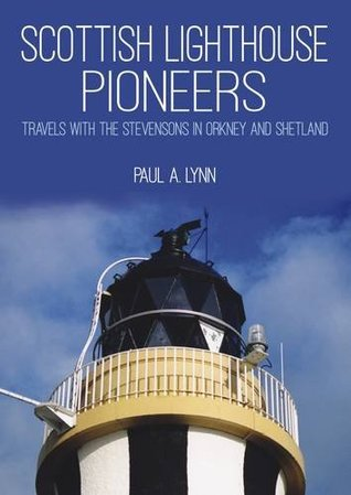 Scottish Lighthouse Pioneers: Travels with the Stevensons in Orkney and Shetland