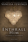 Enthrall Him (Enthrall, #3)