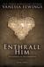 Enthrall Him (Enthrall, #3)