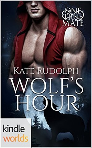 Wolf's Hour (One True Mate Kindle Worlds Novella)
