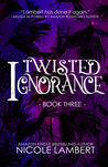 Twisted Ignorance (Threatening Souls #3)