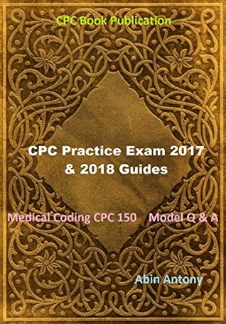 CPC Practice Exam 2017 & 2018 Guides: Medical Coding