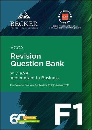 ACCA Approved - F1 Accountant in Business (September 2017 to August 2018 Exams): Revision Question Bank