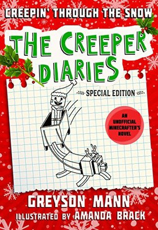 Creepin' Through the Snow: The Creeper Diaries, An Unofficial Minecrafter's Novel, Special Edition