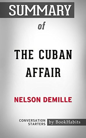 Summary of The Cuban Affair by Nelson DeMille | Conversation Starters by BookHabits