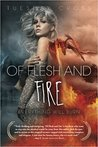 Of Flesh and Fire (Everything Will Burn #1)