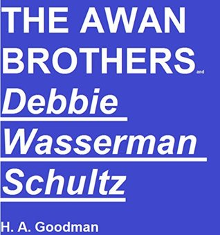 THE AWAN BROTHERS and DEBBIE WASSERMAN SCHULTZ: Secret Servers, Stolen Computers, and Cybersecurity: Book Three in the But Her Emails Series