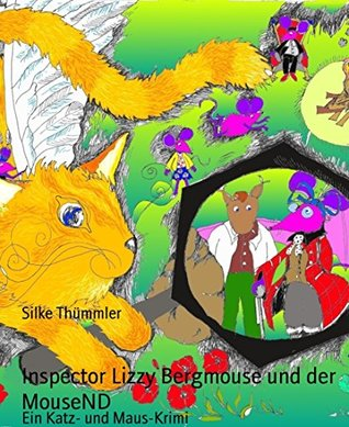 Inspector Lizzy Bergmouse und der MouseND: Ein Katz- und Maus-Krimi