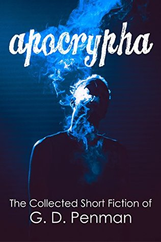 Apocrypha: The collected short fiction of G D Penman
