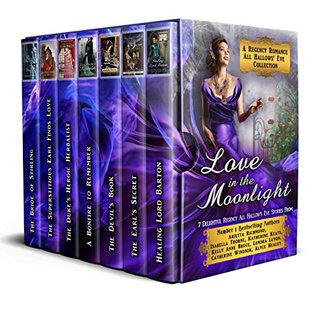 Love in the Moonlight: A Regency Romance All Hallows' Eve Collection: 7 Delightful Regency Romance All Hallows' Eve Stories (Regency Collections Book 6)