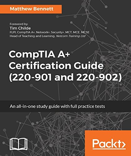 CompTIA A+ Certification Guide (220-901 and 220-902)