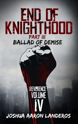End of Knighthood Part III: Ballad of Demise (Reverence, #4)