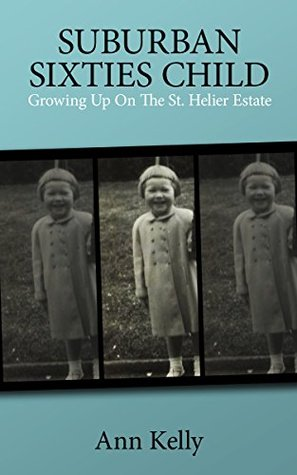 Suburban Sixties Child: Growing Up On The St Helier Estate