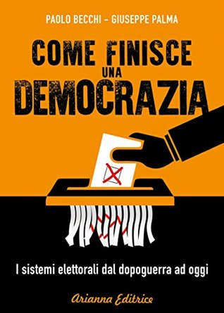 come-finisce-una-democrazia-i-sistemi-elettorali-dal-dopoguerra-ad-oggi