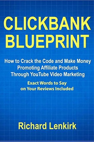 Clickbank Blueprint: How to Crack the Code and Make Money Promoting Affiliate Products Through YouTube Video Marketing