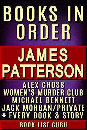 James Patterson Books in Order: Alex Cross series, Women's Murder Club series, Michael Bennett, Private, Maximum Ride, Daniel X, Middle School, I Funny, ... novels & nonfiction. (Series Order Book 4)