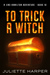 To Trick a Witch (Jinx Hami...
