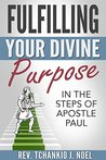 Fulfilling Your Divine Purpose by Tchankio J. Noel