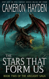 The Stars That Form Us (The Arclight Saga #2)