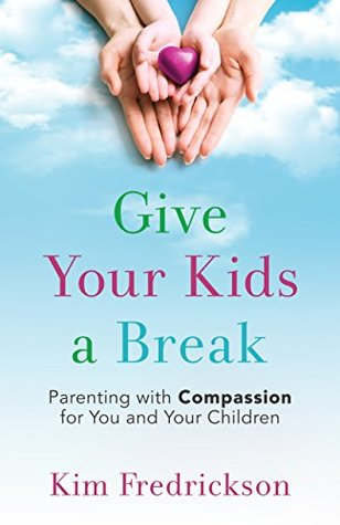 give-your-kids-a-break-parenting-with-compassion-for-you-and-your-children