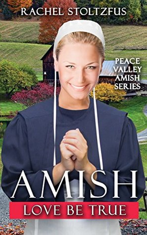 Amish Love Be True (Peace Valley Amish Series Book 6)