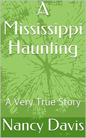 A Mississippi Haunting: A Very True Story (A story of a young lady who lived in a haunted house for two years)
