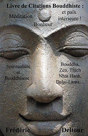 Livre de Citations Bouddhiste : méditation, bonheur et paix intérieure !: Spiritualités et Bouddhisme : Bouddha, Zen, Thich Nhat Hanh, Dalaï-Lama… (Livre ... et Philosophie. t. 1)