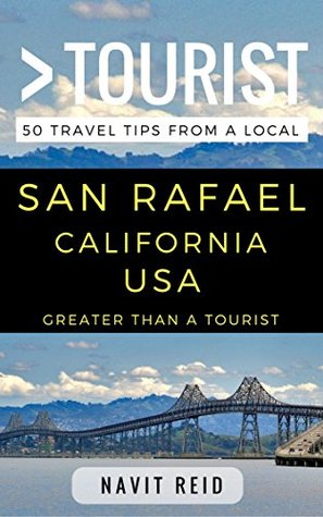 Greater Than a Tourist – San Rafael California USA: 50 Travel Tips from a Local