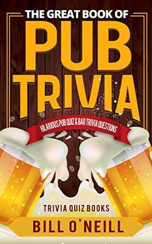 Download The Great Book of Pub Trivia: Hilarious Pub Quiz & Bar Trivia Questions Epub