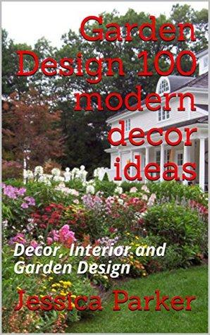 Garden Design 100 modern decor ideas: Decor, Interior and Garden Design