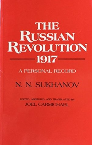 The Russian Revolution, 1917: A Personal Record by N.N. Sukhanov