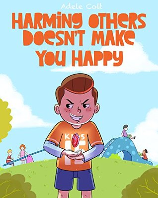 Harming others does not make you happy. Moral stories for kids and picture book, kids psychology books, early childhood psychology.: Moral story books for children