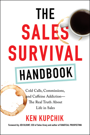 The Sales Survival Handbook: Cold Calls, Commissions, and Caffeine Addiction—The Real Truth about Life in Sales