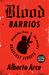 Blood Barrios by Alberto Arce