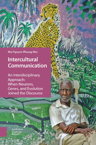 Intercultural Communication: An Interdisciplinary Approach: When Neurons, Genes, and Evolution Joined the Discourse