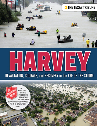 Harvey: Devastation, Courage, and Recovery in the Eye of the Storm