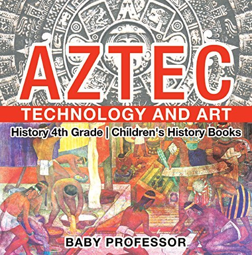 Aztec Technology and Art - History 4th Grade | Children's History Books