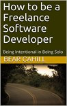 How to be a Freelance Software Developer: Being Intentional in Being Solo