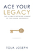 Ace Your Legacy by Tola Joseph