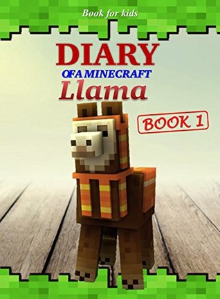 Book For Kids Diary Of A Minecraft Llama 1 By Ender King