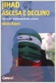 Jihad: Ascesa e declino: Storia del fondamentalismo islamico