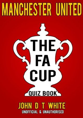Manchester United - The FACUP QUIZ BOOK
