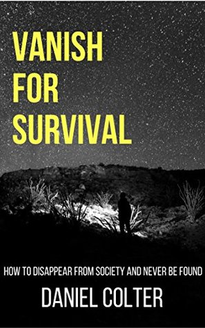 Vanish For Survival: How to Disappear from Society and Never Be Found