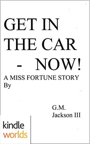 Get in the Car - Now!  (The Miss Fortune Series Kindle Worlds Novella)