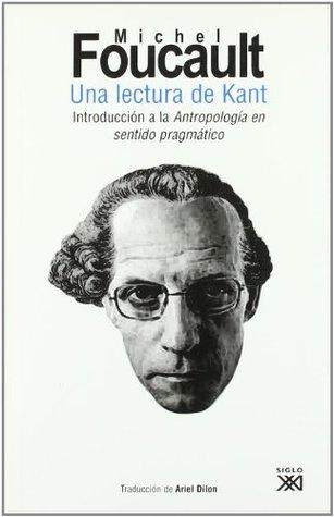 Una lectura de Kant: introducción a la «Antropología en sentido pragmático»