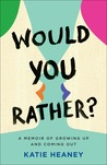 Would You Rather : A Memoir of Growing Up and Coming Out