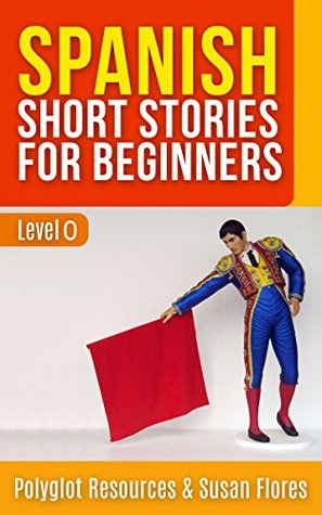 Spanish Short Stories for Beginners: Level 0 - With English Translation Inside AND Audio Download Available (Spanish for Beginners Book 1)