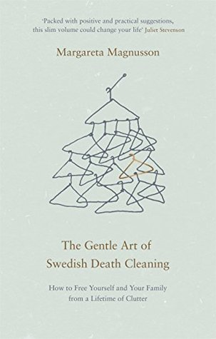 f64df920d2 The Gentle Art of Swedish Death Cleaning  How to Free Yourself and your  Family from a Lifetime of Clutter by Margareta Magnusson