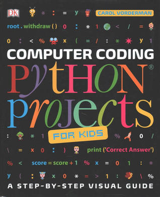 Computer Coding Python Projects for Kids: A Step-by-Step Guide to Creating Your Own Python Projects